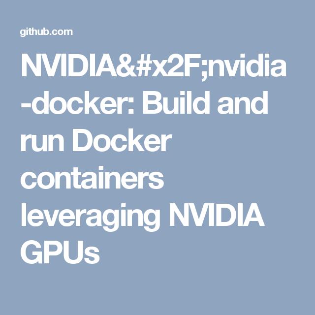 NVIDIA/nvidia-docker: Build and run Docker containers