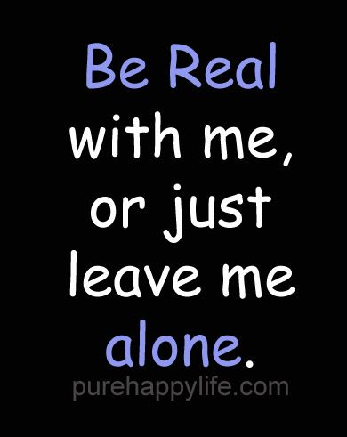 Be Real With Me Quotes. QuotesGram | ME   Happiness!! | Quotes