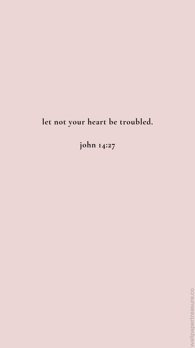 Let Not Your Heart Be Troubled John 14 27 In 2021 Christian Backgrounds Christian Quotes Verses Bible Quotes Wallpaper