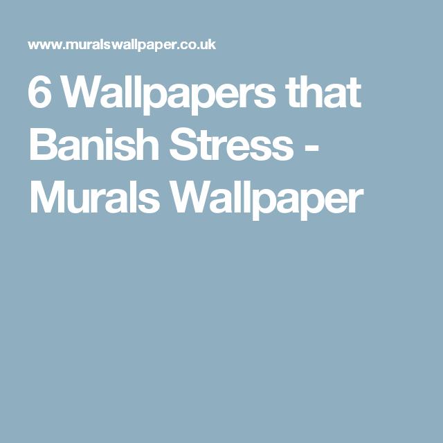 6 Wallpapers that Banish Stress - Murals Wallpaper