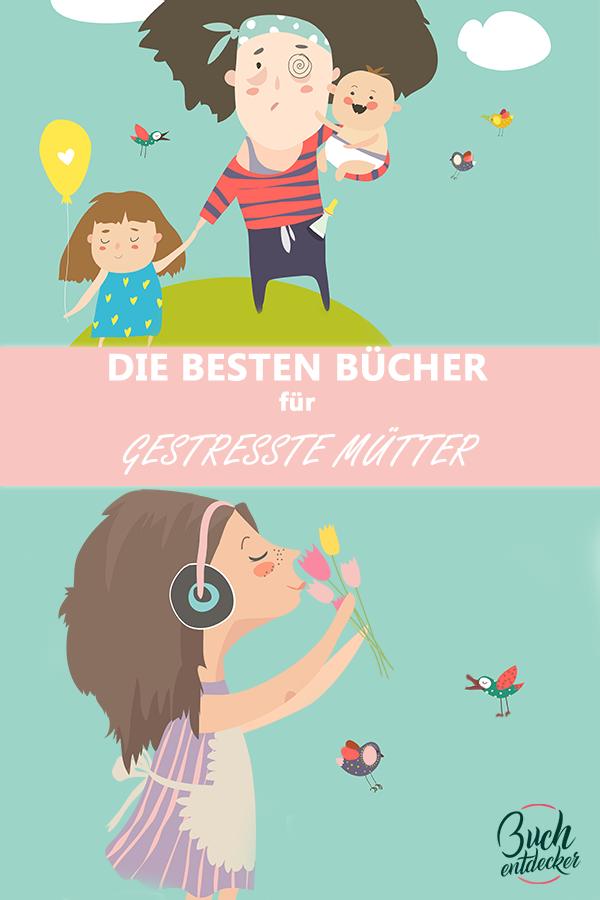 Die Besten 5 Bucher Fur Gestresste Mutter Gestresst Bucher Mutter