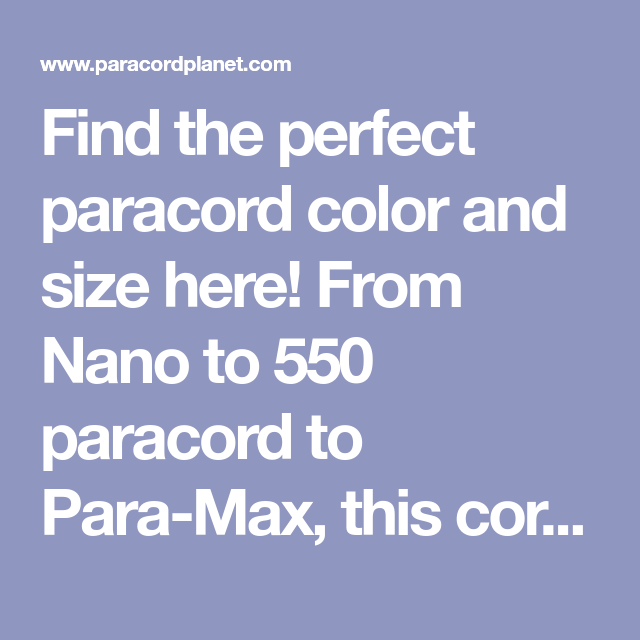 Find The Perfect Paracord Color And Size Here From Nano To 550 Paracord To Para Max This Cord Color Chart Has It All Color Chart 550 Paracord Chart
