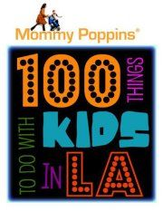 Things to do with kids in LA. www.la.mommypoppins.com