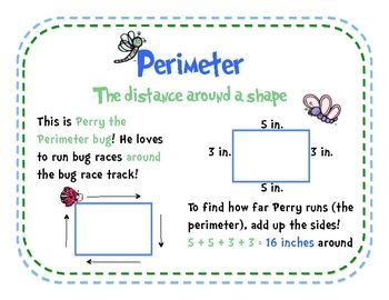 This simple memory device helps students recall what perimeter is! Perry the Perimeter bug loves to prepare for annual bug races! He runs around th...