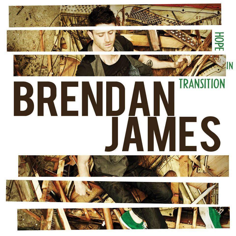 Brendan James new album Hope In Transition comes out 7/10/12 !!! My day is so complete right now :)