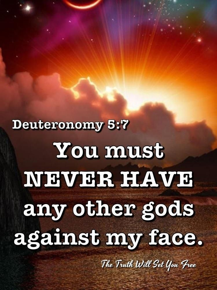Deuteronomy 5:7 There's only One True God!