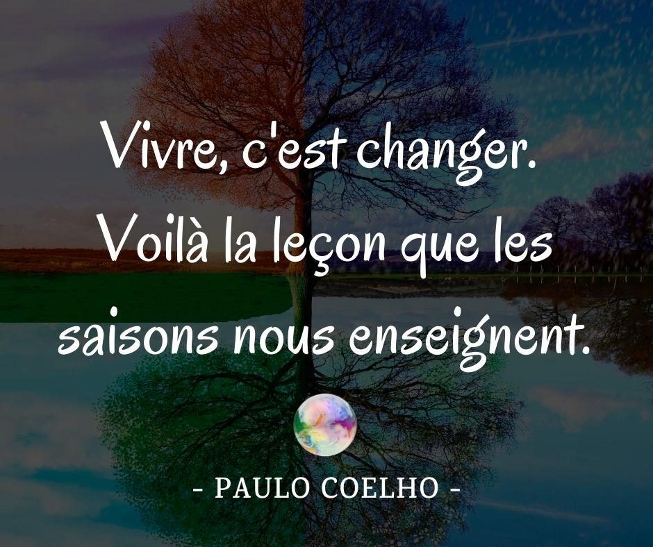 Citation Paulo Coelho Vivre C Est Changer Voila La Lecon Que Les Saisons Nous Enseignent Bulles De Paulo Coelho Citations De Paulo Coelho Citation Vivre