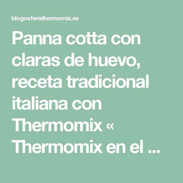Panna cotta con claras de huevo, receta tradicional italiana con Thermomix « Thermomix en el mundo