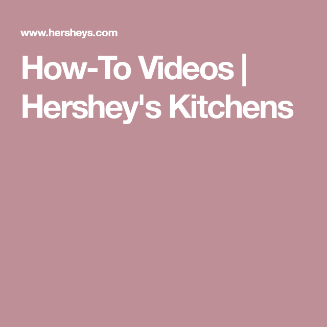 How To Videos | Hersheyu0027s Kitchens