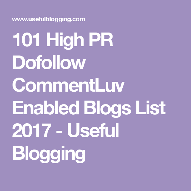 101 High Pr Dofollow Commentluv Enabled Blogs List 2017 Useful Blogging Blog Enabling List