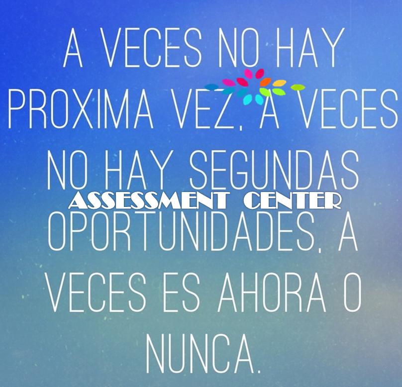 Ahora o nunca!!!!!!!! #MotivacionesAssessmentC