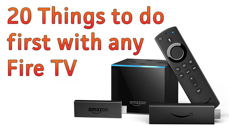 Here Is A List Of 20 Things You Should Do Or At Least Consider Doing When You First Set Up A New Amazon Fire Tv Device Fire Tv Stick Amazon Fire