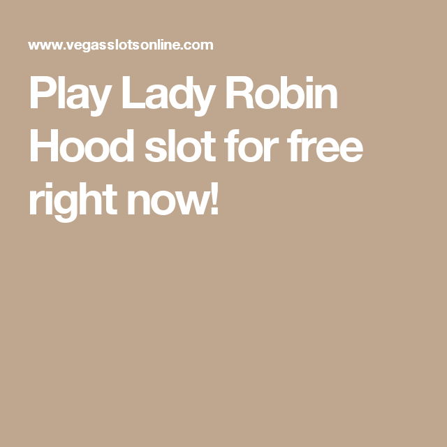 Play Lady Robin Hood Slot For Free Right Now Robin Hood Free Slot Games Robin