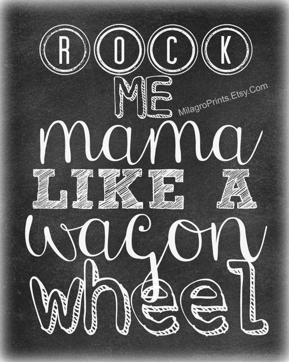 Chalkboard Print Rock Me Mama Like A Wagon Wheel Art Quote Music