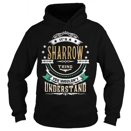 I Love SHARROW  Its a SHARROW Thing You Wouldnt Understand  T Shirt Hoodie Hoodies YearName Birthday T-Shirts