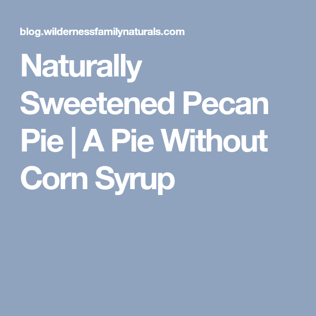 Naturally Sweetened Pecan Pie | A Pie Without Corn Syrup