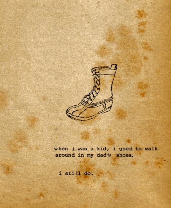 When I was a kid, I used to walk around in my dad's shoes. I still do.  Via blog - A Time to Get