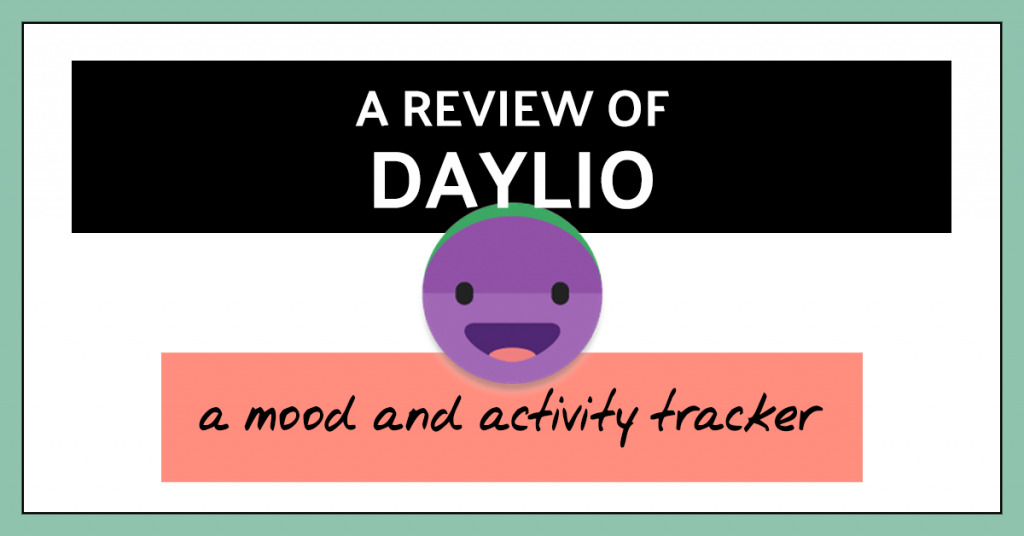 A review of Daylio mood and activity tracker app. Mood