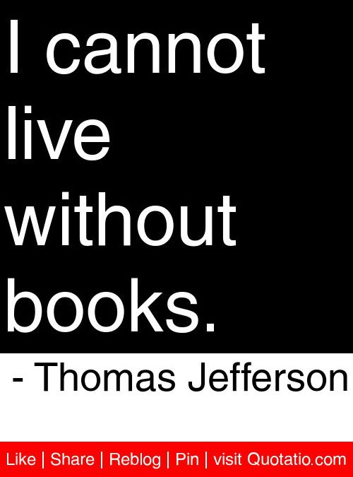 Amazing I Cannot Live Without Books.   Thomas Jefferson #quotes #quotations