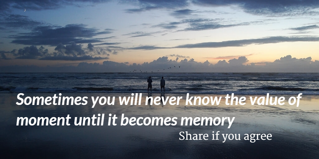 Sometimes you will never know the value of moment until it ...