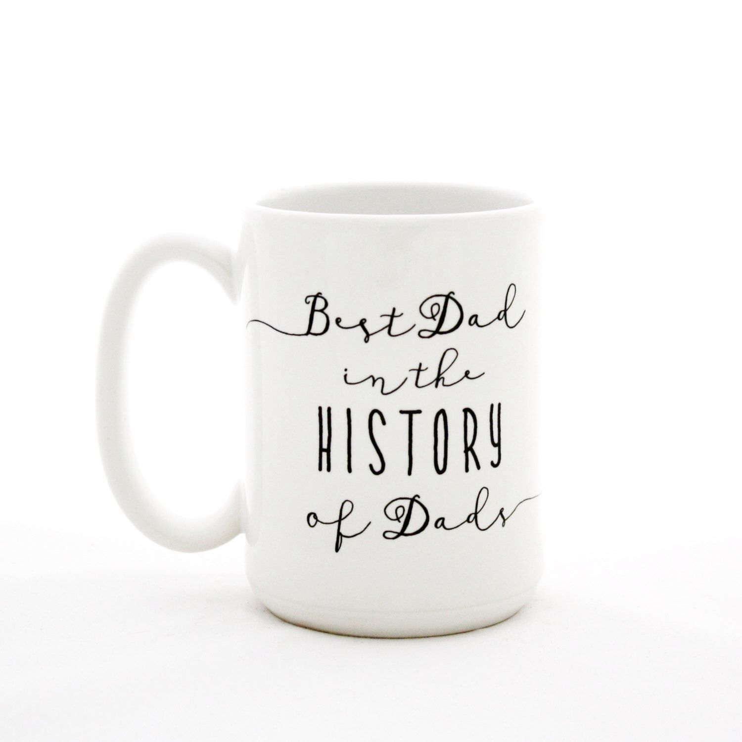 Father's Day mug. Best Dad in the History of Dads. Gift idea for him by Milk & Honey. Dishwasher safe. by MilkandHoneyLuxuries on Etsy https://www.etsy.com/listing/233054128/fathers-day-mug-best-dad-in-the-history