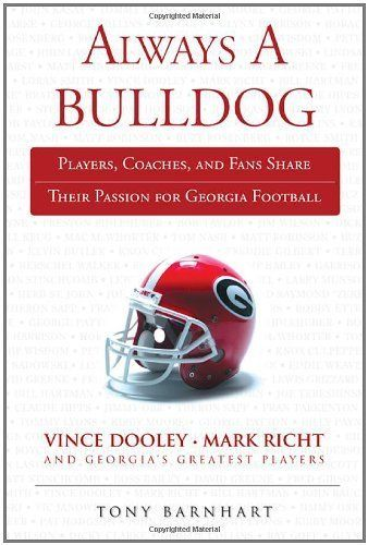 Always a Bulldog: Players, Coaches, and Fans Share Their Passion for Georgia Football (Always a.) by Tony Barnhart. $9.99. 448 pages. Author: Tony Barnhart. Publisher: Triumph Books (August 1, 2011)