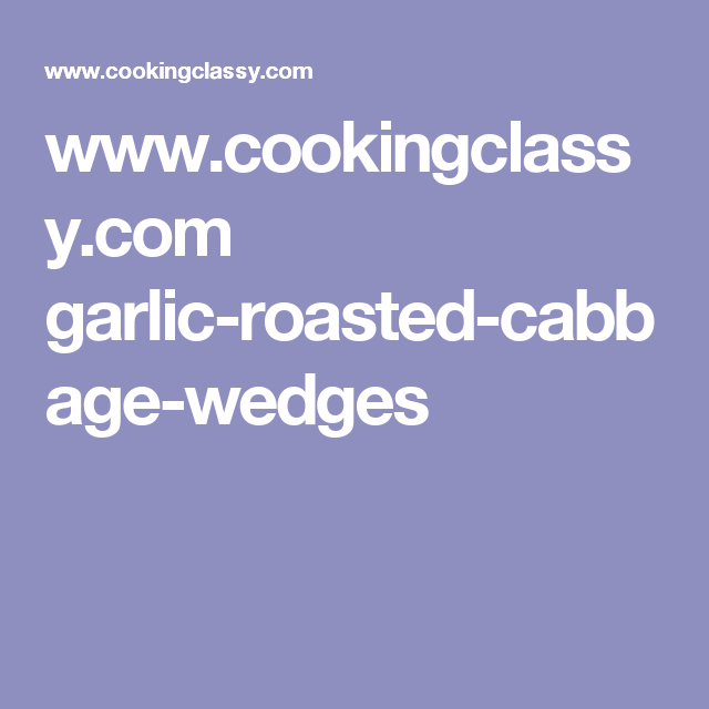 www.cookingclassy.com garlic-roasted-cabbage-wedges