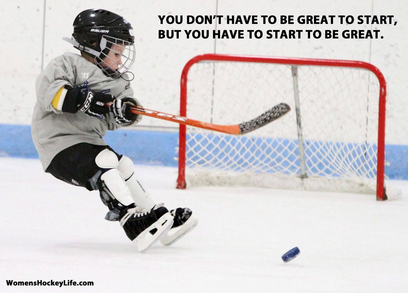 You Don T Have To Be Great To Start But You Have To Start To Be Great Hockey Youth Hockey Field Hockey