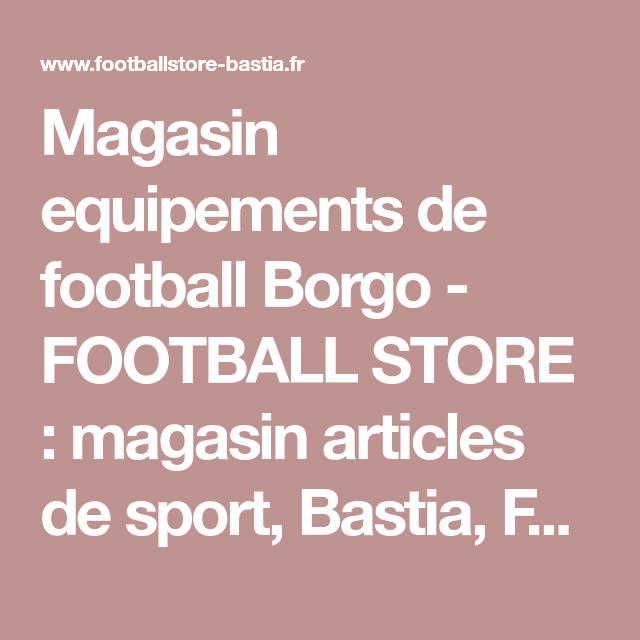 Magasin equipements de football Borgo - FOOTBALL STORE : magasin articles de sport, Bastia, Folelli, Biguglia, magasin de vetements de sport, magasin de sport, articles de sport enfants