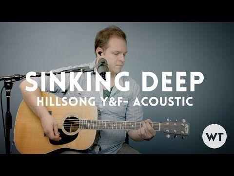 Sinking Deep Hillsong Young Free Acoustic W Chords