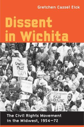 Dissent in Wichita: The Civil Rights Movement in the Midwest, 1954-72: Gretchen Cassel Eick