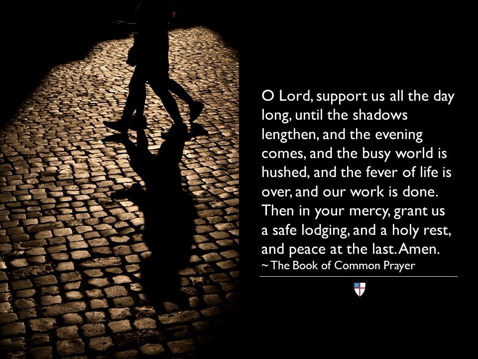 O Lord, support us all the day long, until the shadows lengthen ...