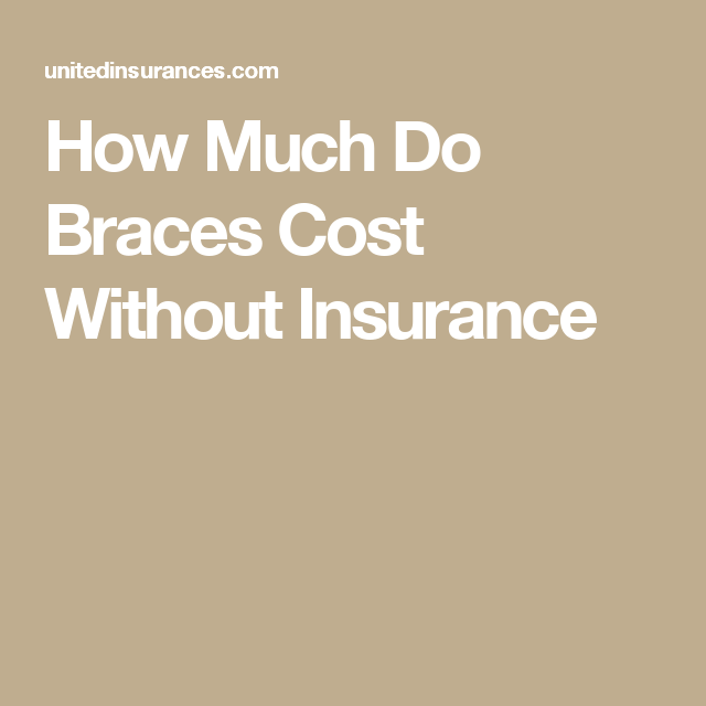 How Much Do Braces Cost Without Insurance Braces