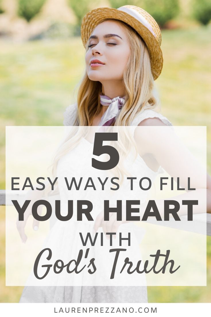 5 Ways to Fill Your Mind and Heart with Gods Truth  Lauren Prezzano Learn five ways to fill your mind and heart with Gods truth  Gods Truth Christian living  Spiritual Gr...