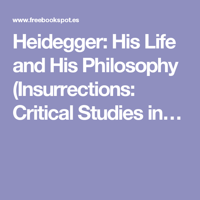 Heidegger: His Life and His Philosophy (Insurrections: Critical Studies in…