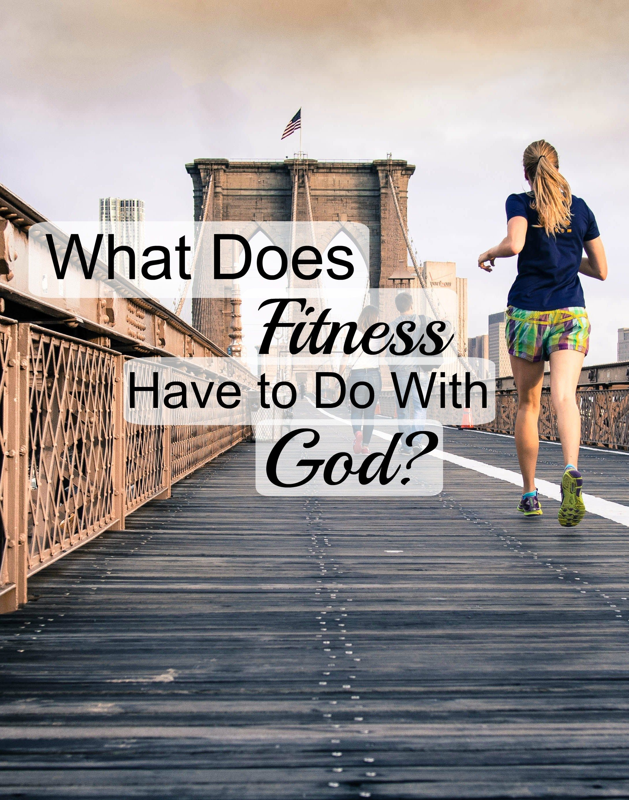 What Does Fitness Have To Do With God