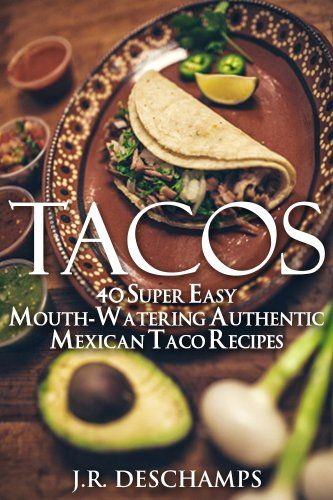 Authentic tacos 40 super easy mouth watering authentic mexican taco tacos 40 super easy mouth watering authentic mexican taco recipes the mexican food cookbooks book i cook different forumfinder Image collections