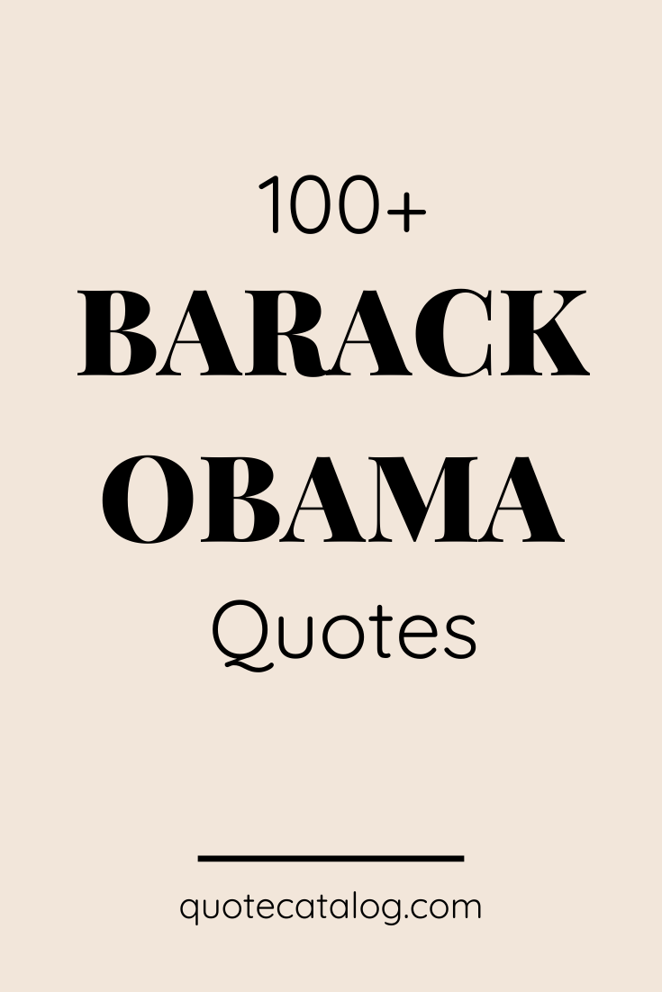 100 Quotes From Barack Obama Quote Catalog In 2020 Obama Quote Barack Obama Quotes Life Quotes To Live By