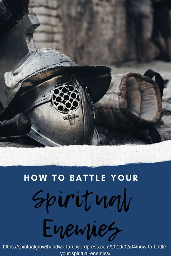 How to battle your Spiritual Enemies How to battle your Spiritual Enemies