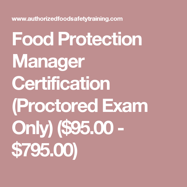 Food Protection Manager Certification Proctored Exam Only 9500