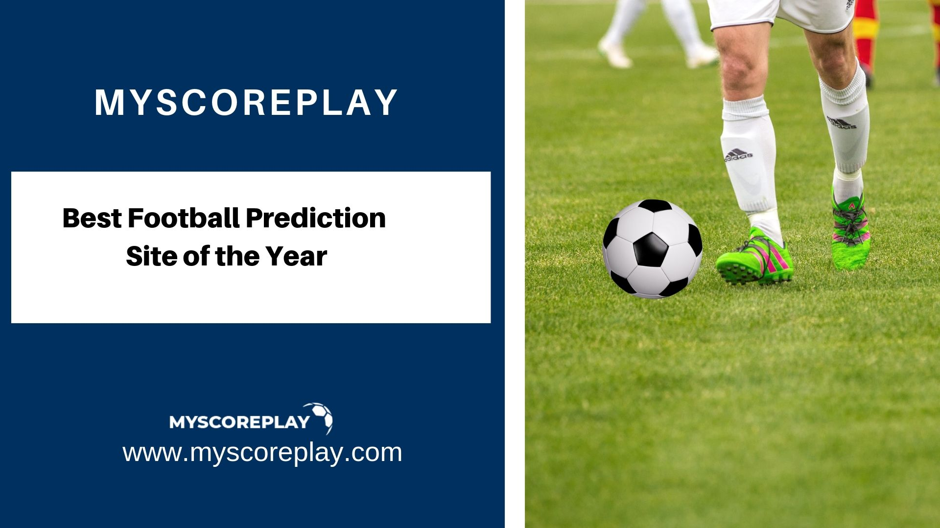 Myscoreplay is the best football Prediction Site of the Year