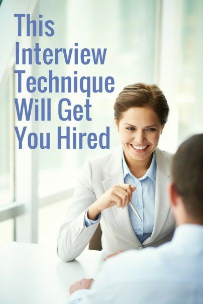 This Interview Technique Will Get You Hired Career Advice Job