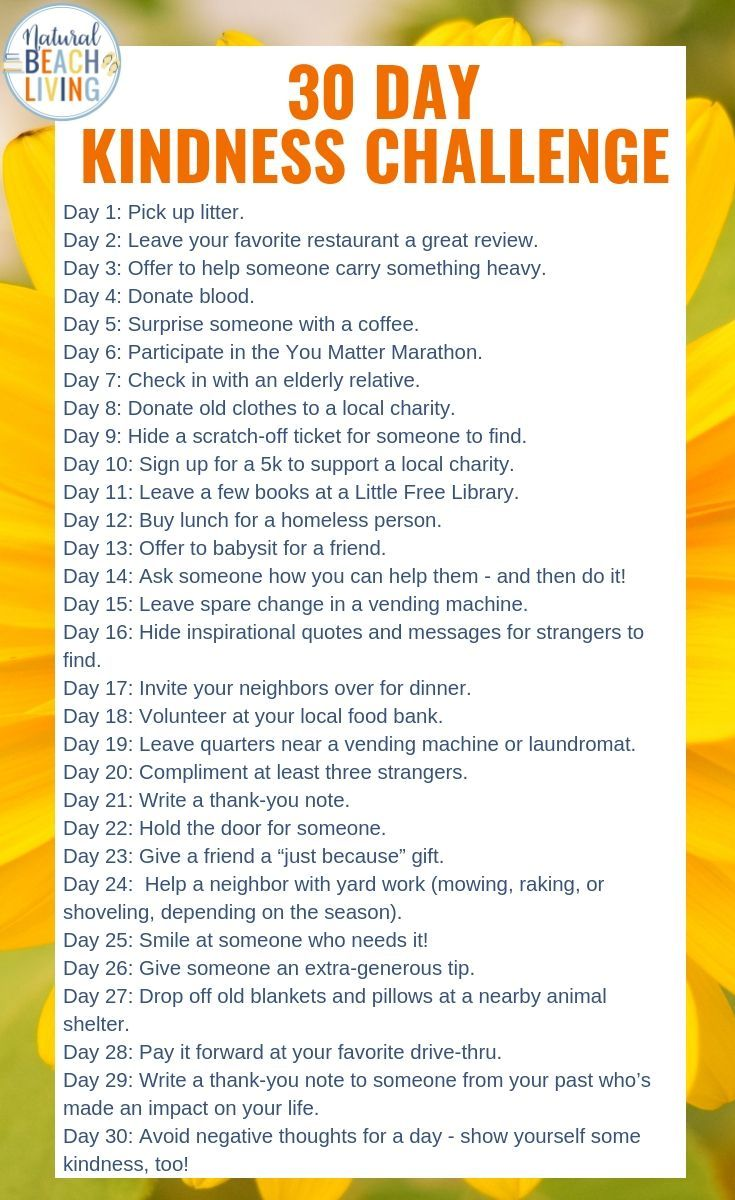 Day Kindness Challenge 30 Days of Kindness Challenge, Random Acts of Kindness Ideas,The 30 Days of Kindness Challenge inspires you to take time out of each and every day to do something kind for a friend, a neighbor, a stranger, the environment, or your community. Acts of Kindness and Random acts of