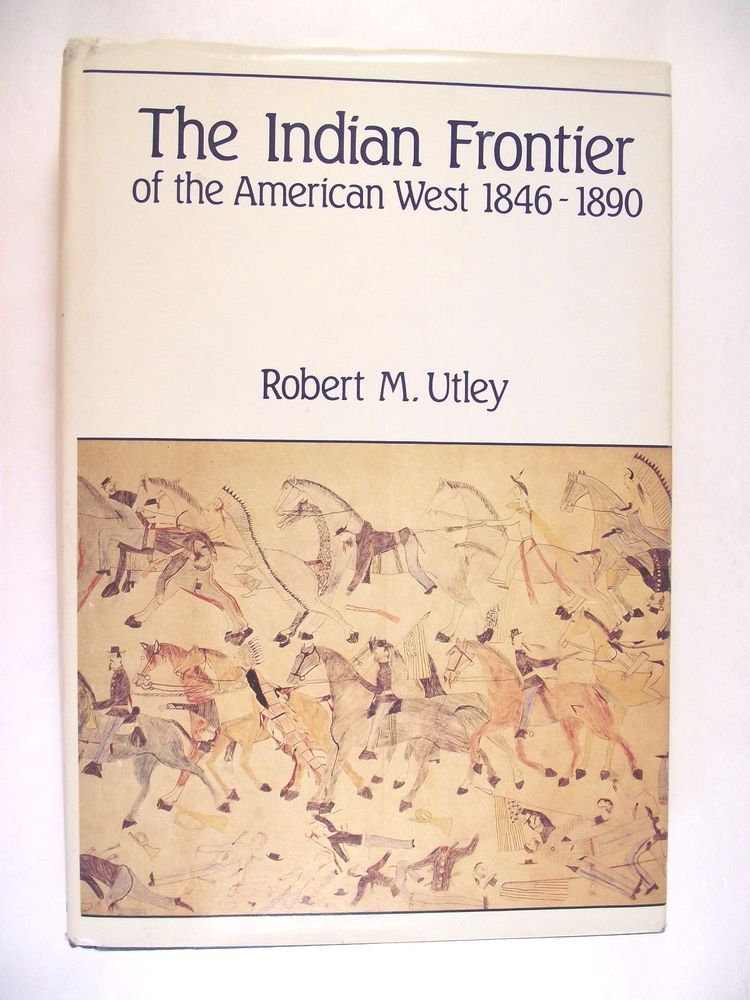 The Indian Frontier of the American West 1846-1890 Utley HC/DJ Illustrated 1984