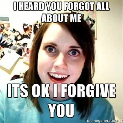 You Forgot About Me Overly Attached Girlfriend Girlfriend Meme