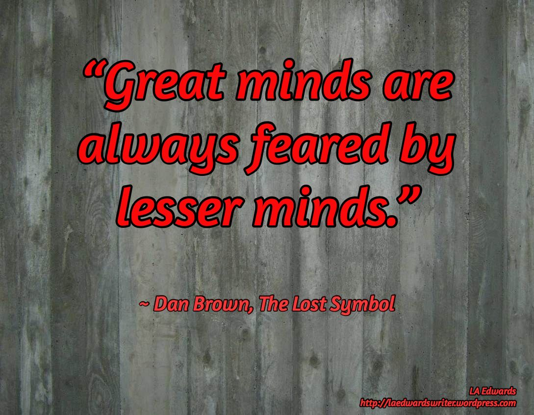 Great minds are always feared by lesser minds dan brown the dan brown biocorpaavc