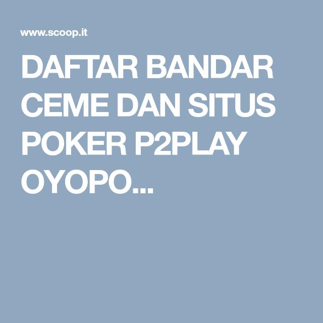 Daftar Bandar Ceme Dan Situs Poker P2play Oyopoker Putri Chairun Nisa Gambling Poker Blackjack