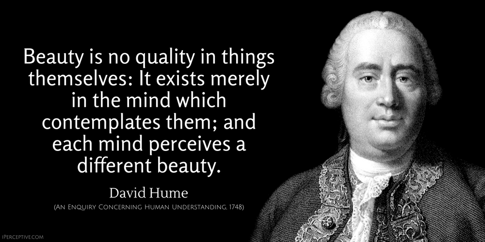 David Hume Quote: Beauty is no quality in things ...