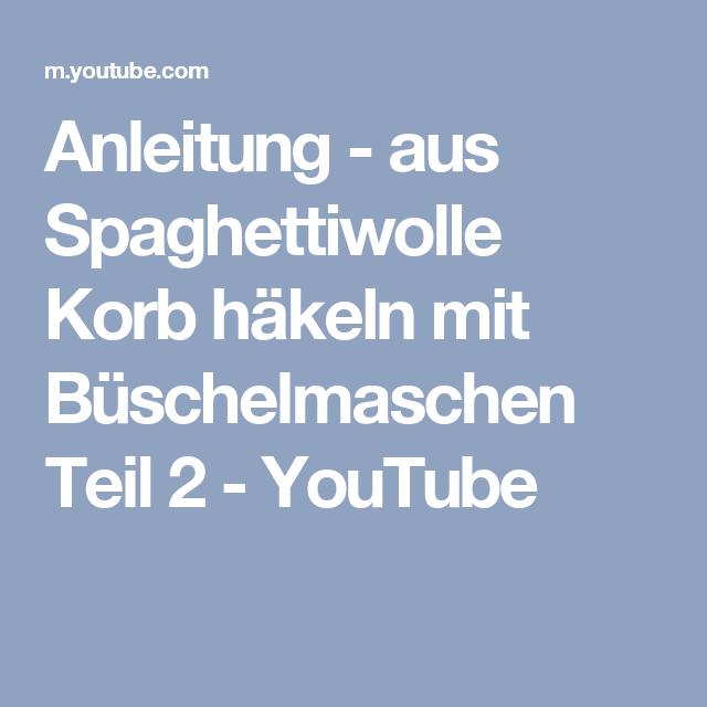 Anleitung Aus Spaghettiwolle Korb Häkeln Mit Büschelmaschen Teil 2