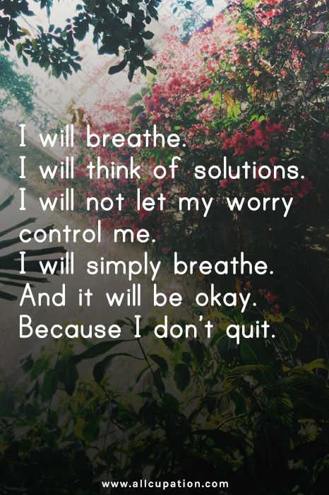 Quotes Of The Day I Will Breathe I Will Think Of Solutions I Will